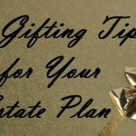 6-gifting-tips-for-your-estate-plan